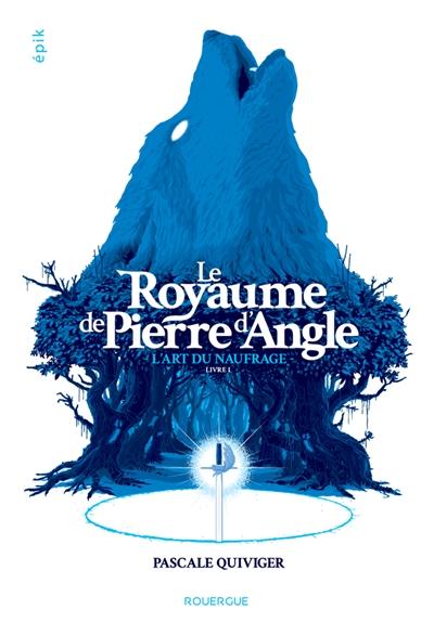 Le royaume de Pierre d'Angle. Volume 1, L'art du naufrage