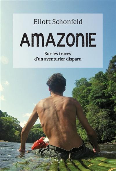 Amazonie : sur les traces d'un aventurier disparu